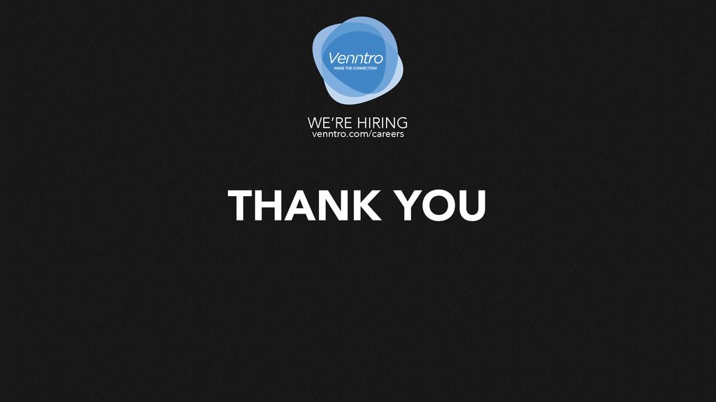 THANK YOU venntro.com/careers WE'RE HIRING