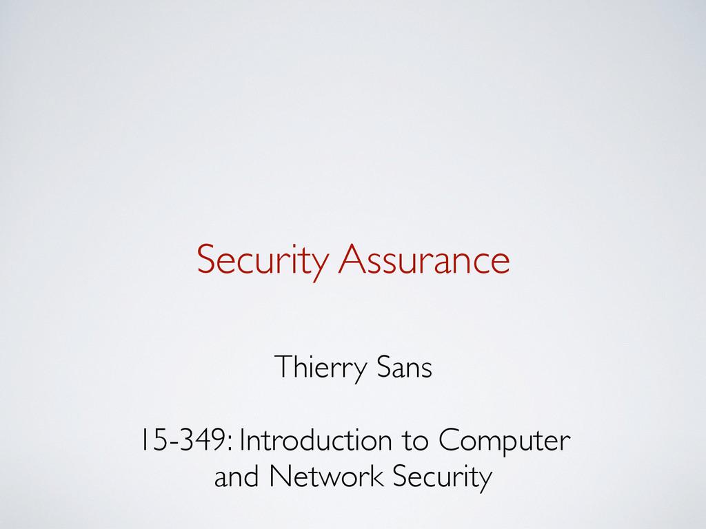 Security Assurance Thierry Sans 15-349: Introdu...