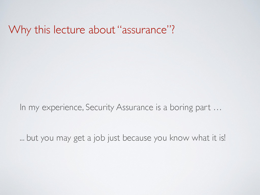 """Why this lecture about """"assurance""""? In my exper..."""