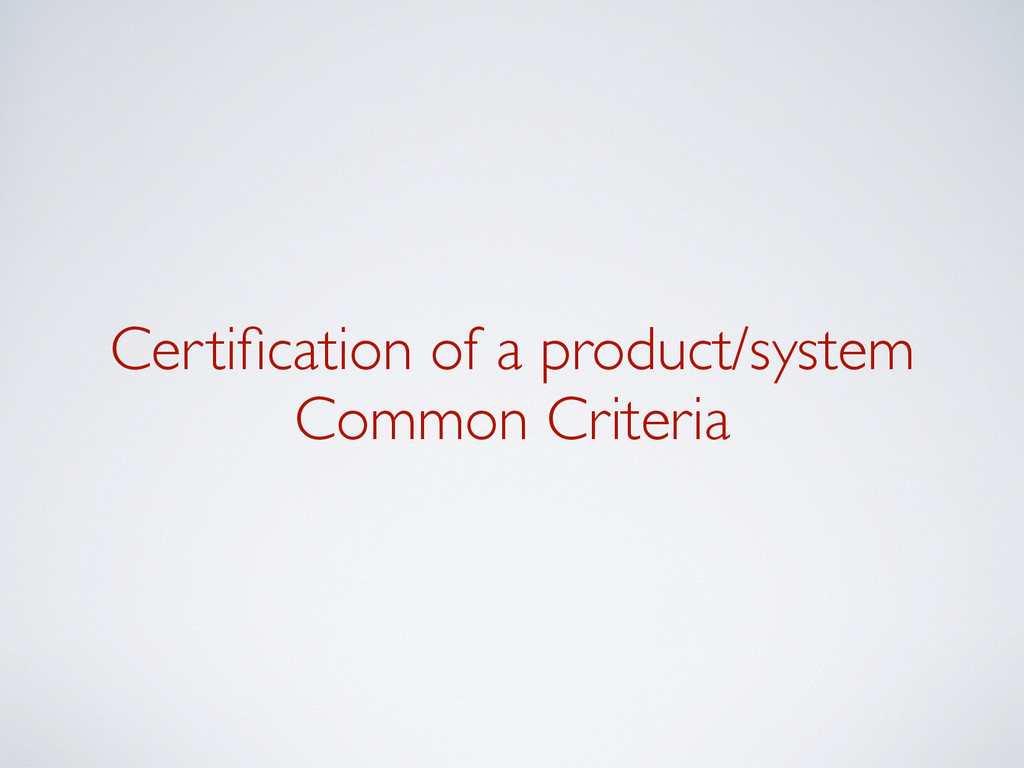 Certification of a product/system Common Criter...
