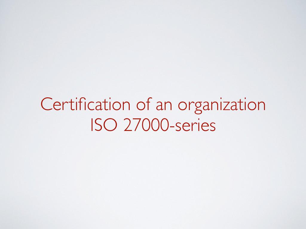 Certification of an organization ISO 27000-seri...