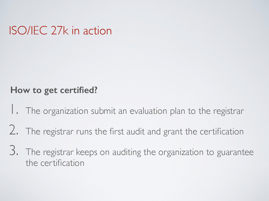 ISO/IEC 27k in action How to get certified? 1. T...
