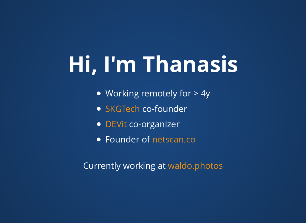 Hi, I'm Thanasis Working remotely for > 4y co-f...