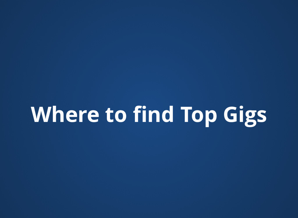 Where to find Top Gigs