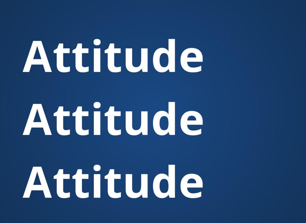 Attitude Attitude Attitude