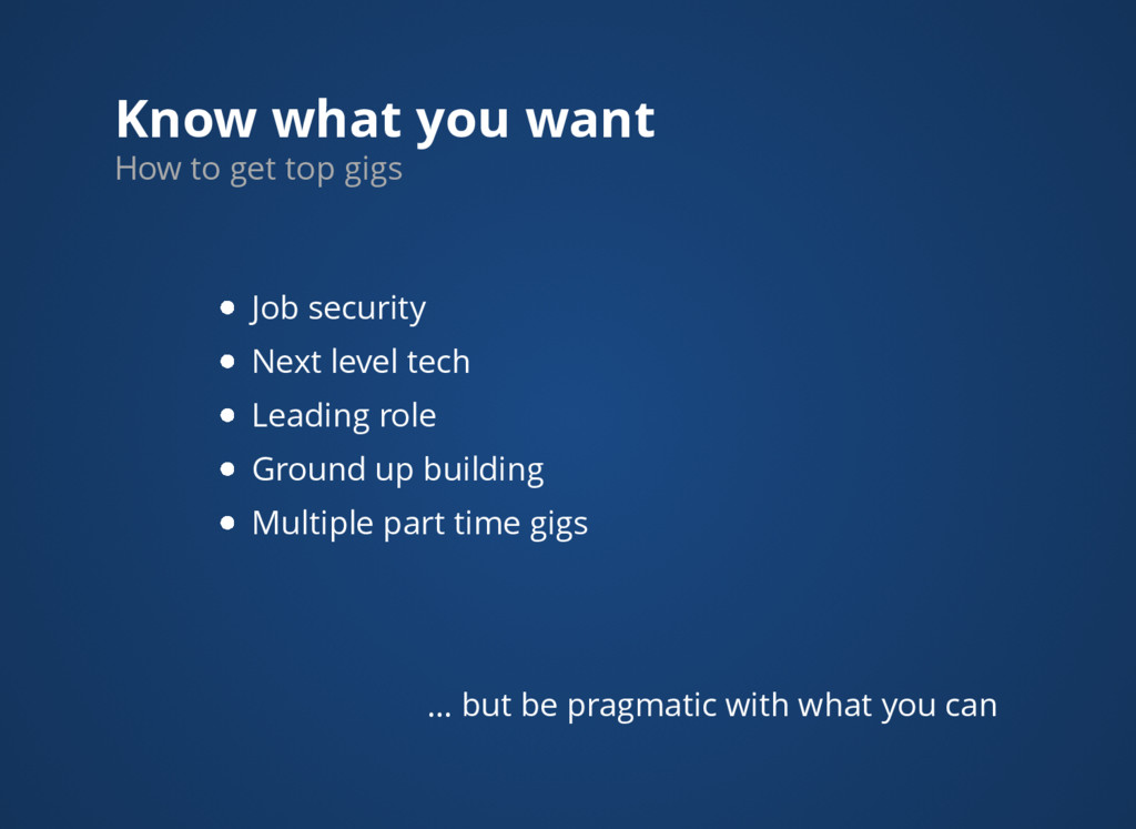 Know what you want How to get top gigs Job secu...