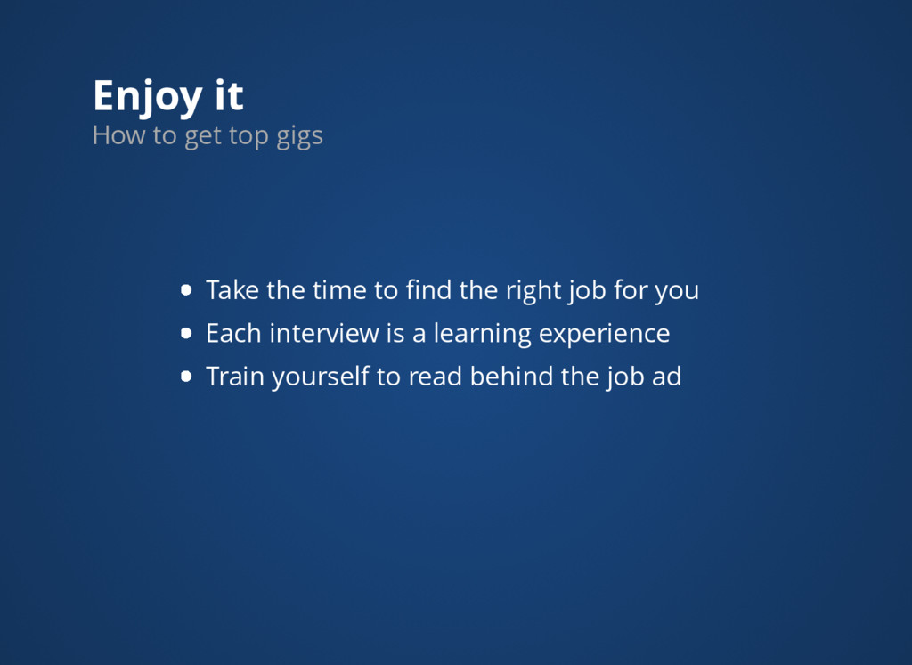 Enjoy it How to get top gigs Take the time to fi...