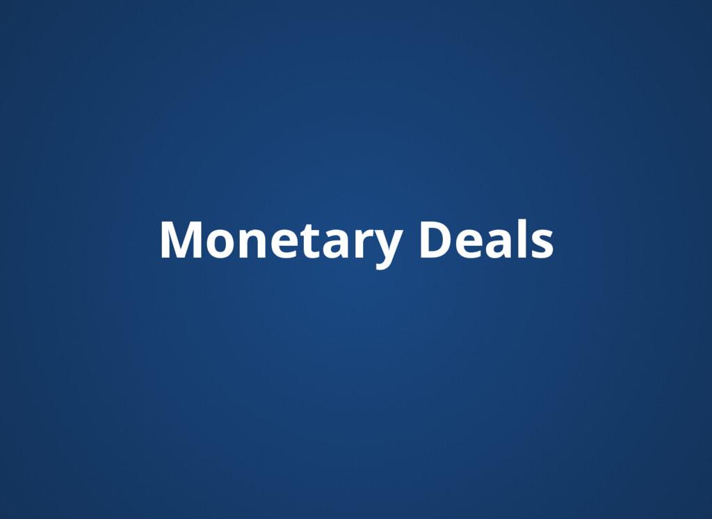 Monetary Deals