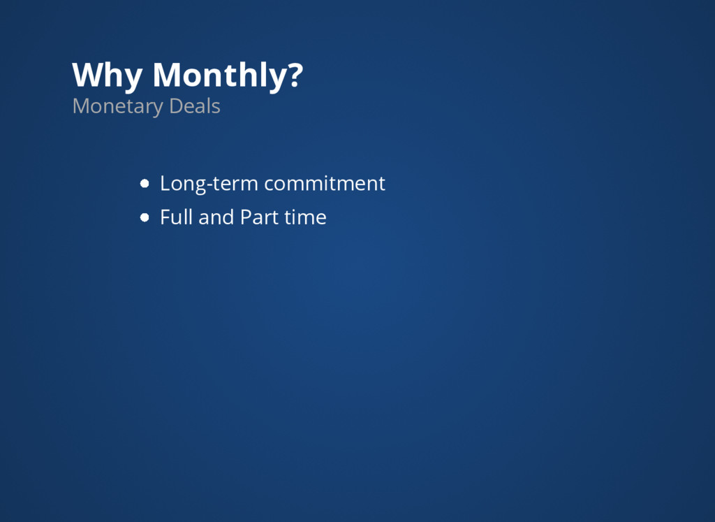 Why Monthly? Monetary Deals Long-term commitmen...
