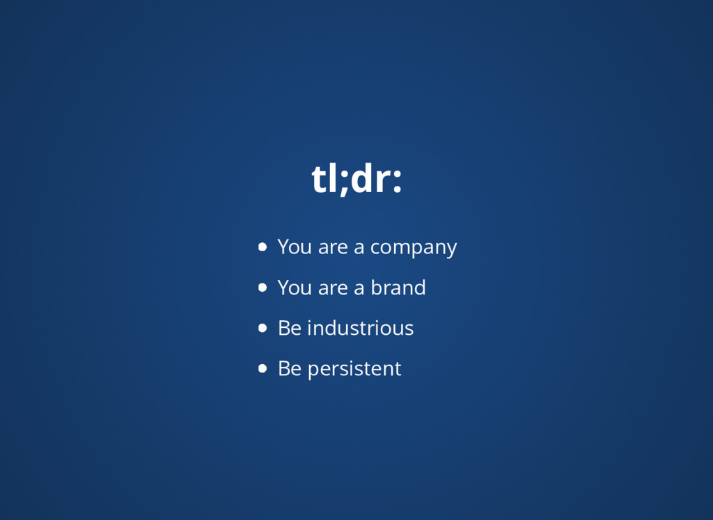 tl;dr: You are a company You are a brand Be ind...