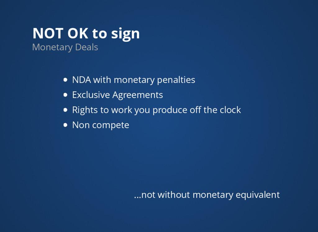 NOT OK to sign Monetary Deals NDA with monetary...