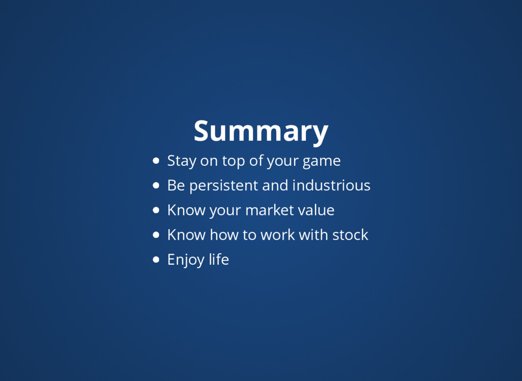 Summary Stay on top of your game Be persistent ...