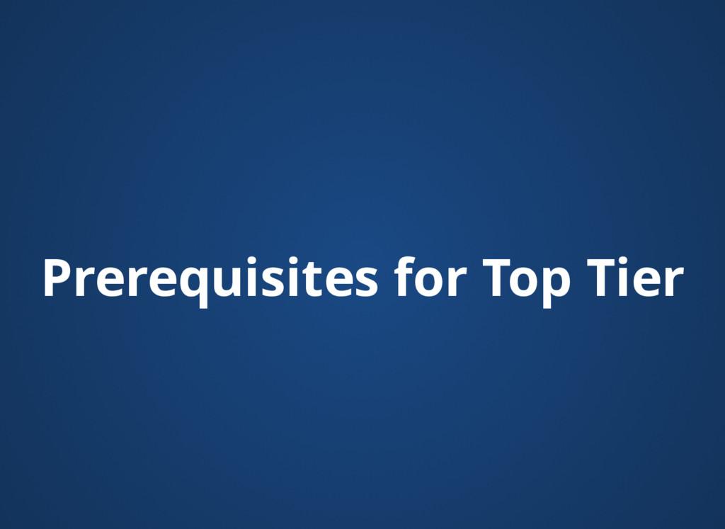 Prerequisites for Top Tier