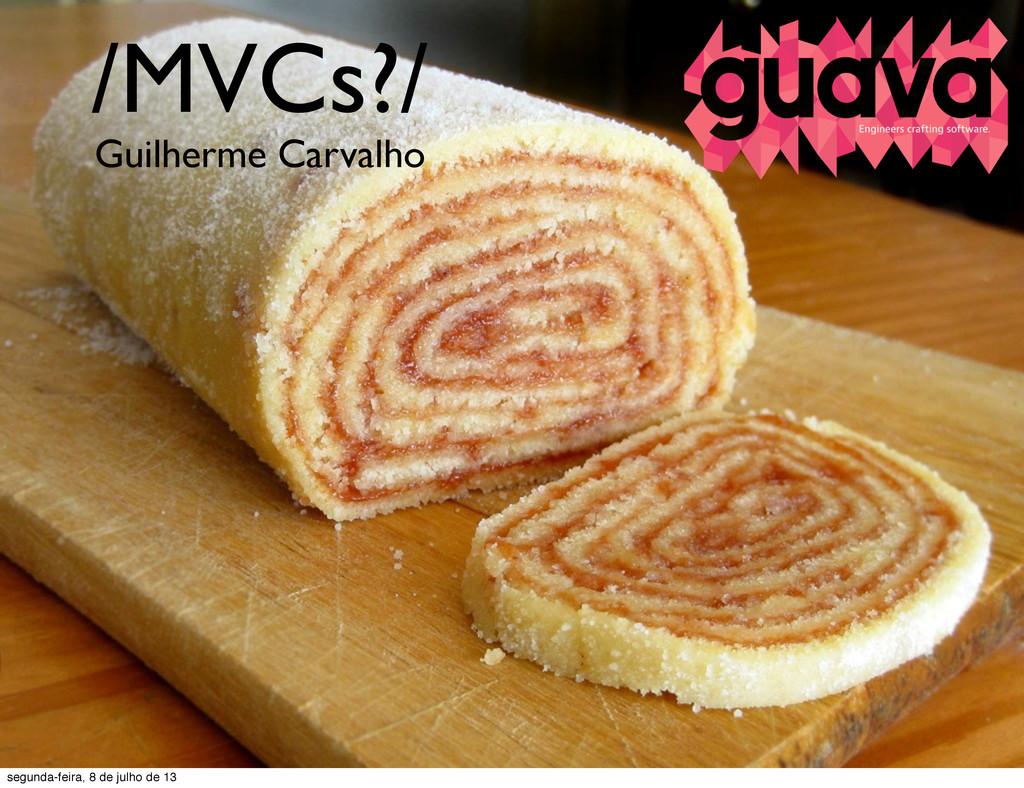 /MVCs?/ Guilherme Carvalho segunda-feira, 8 de ...