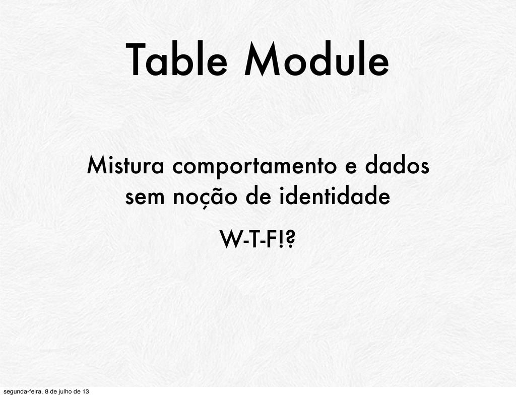 Table Module Mistura comportamento e dados sem ...