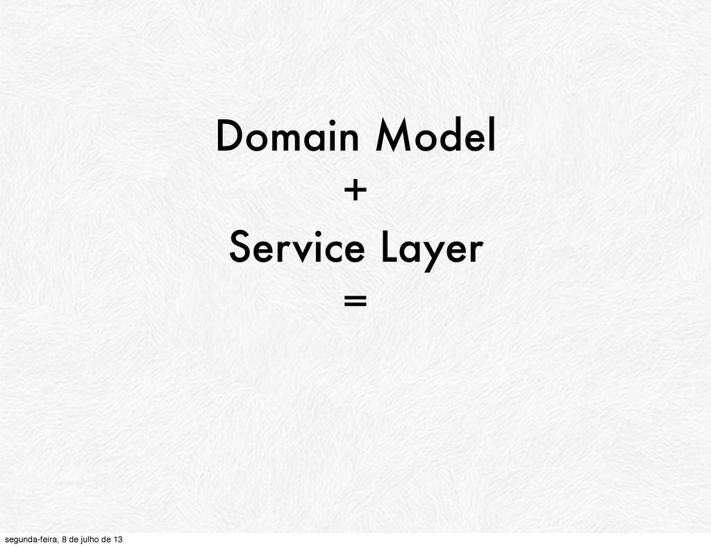 Domain Model + Service Layer = segunda-feira, 8...