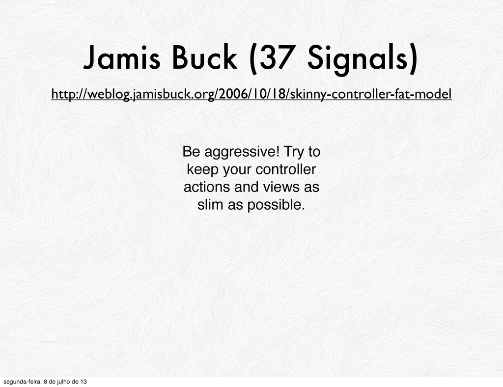 Jamis Buck (37 Signals) Be aggressive! Try to k...