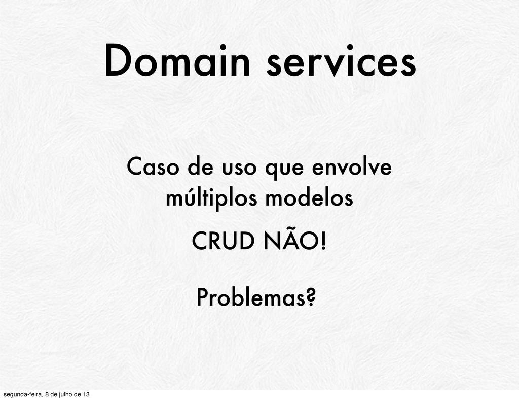 Domain services Caso de uso que envolve múltipl...