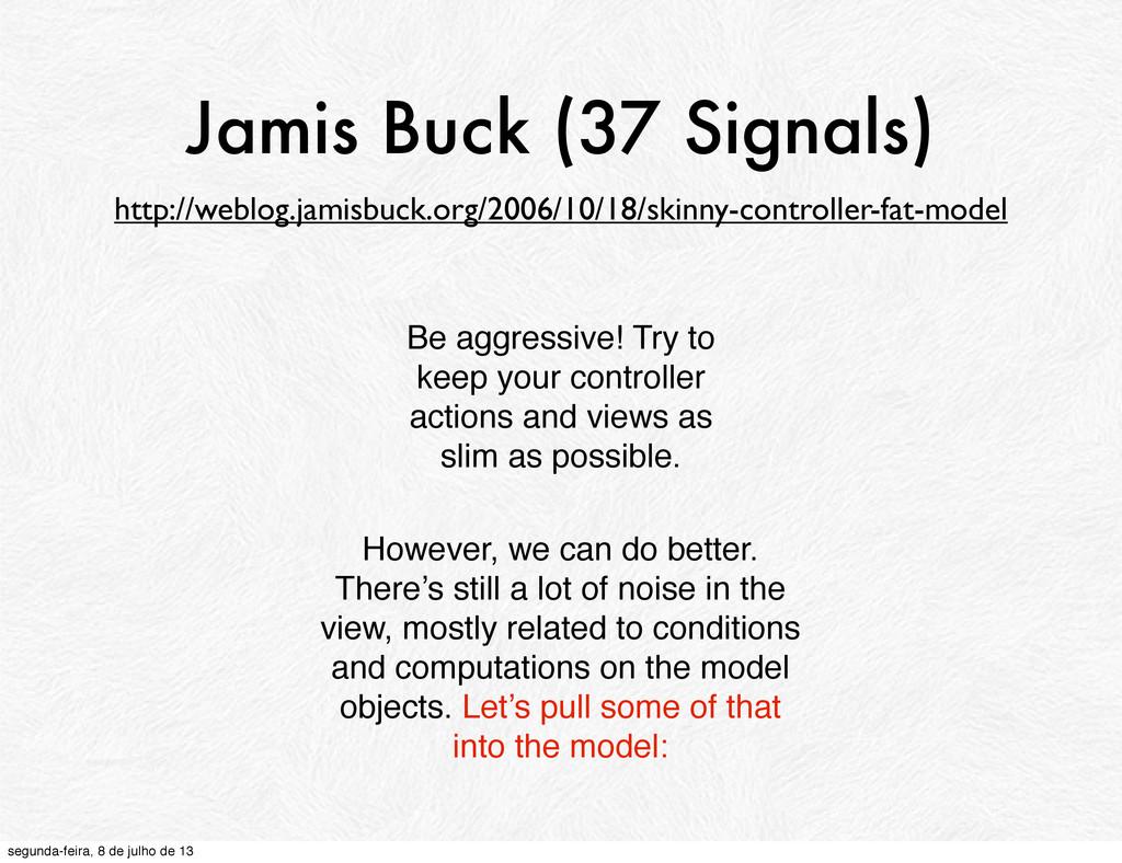Jamis Buck (37 Signals) However, we can do bett...