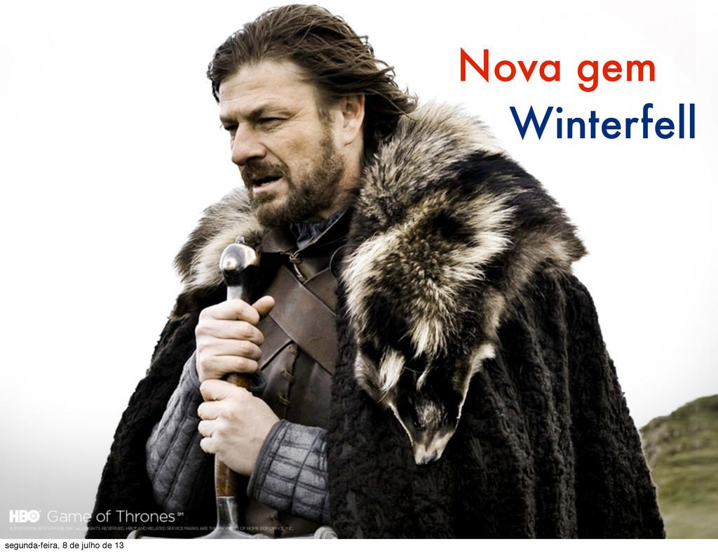 Nova gem Winterfell segunda-feira, 8 de julho d...