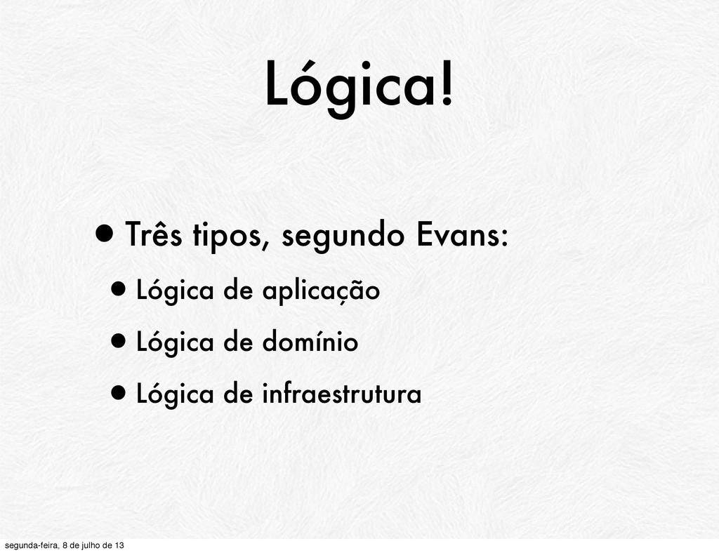 Lógica! •Três tipos, segundo Evans: •Lógica de ...