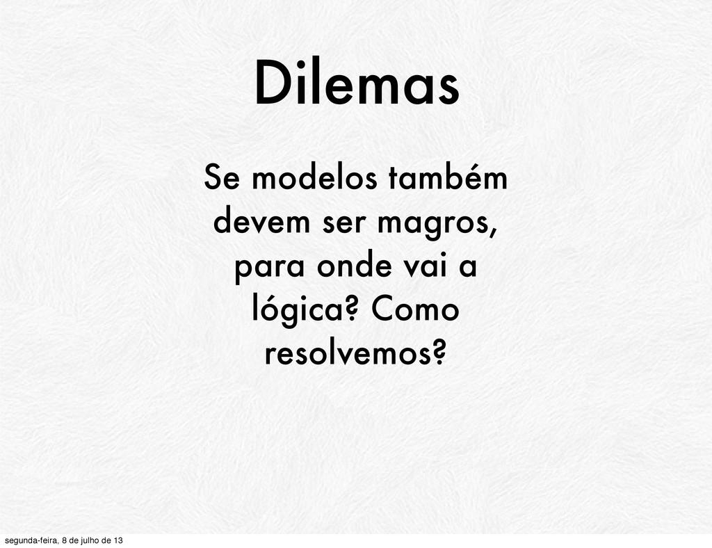 Dilemas Se modelos também devem ser magros, par...