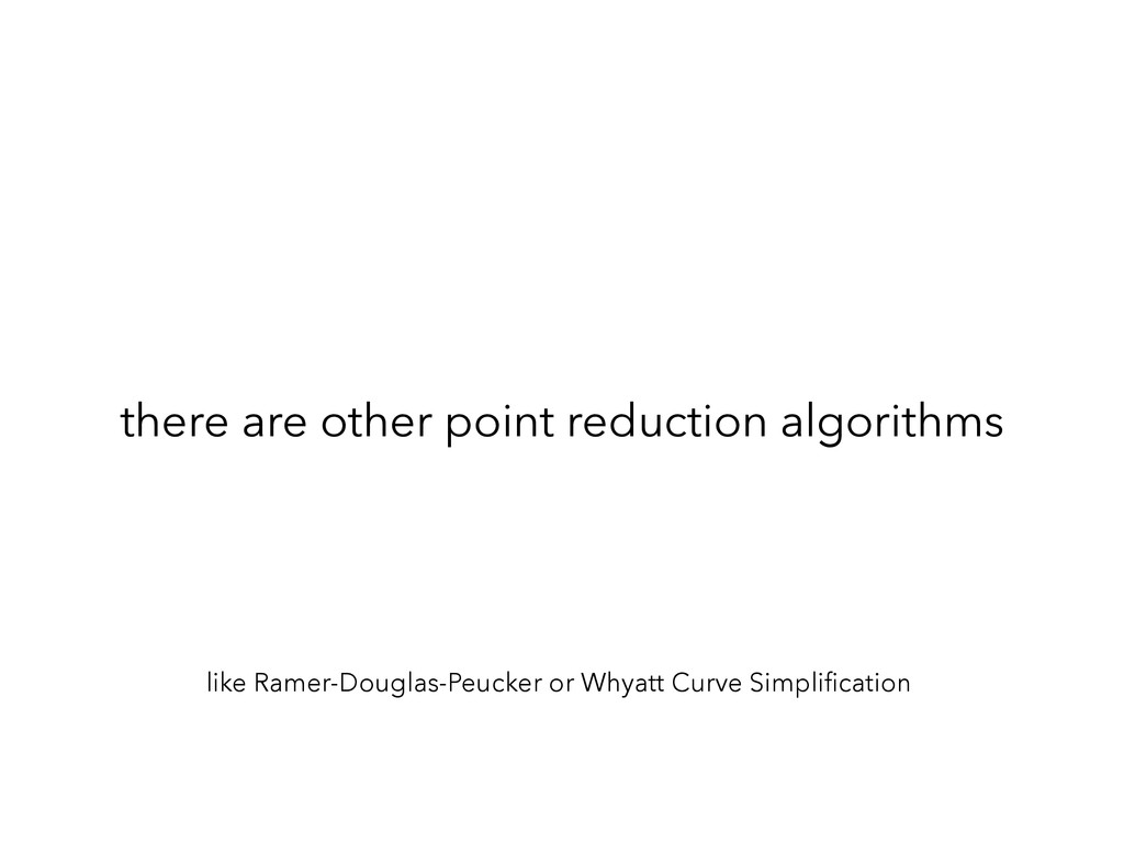 there are other point reduction algorithms like...