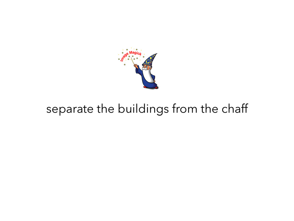 separate the buildings from the chaff