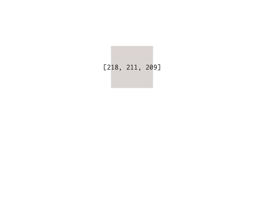 [218, 211, 209]