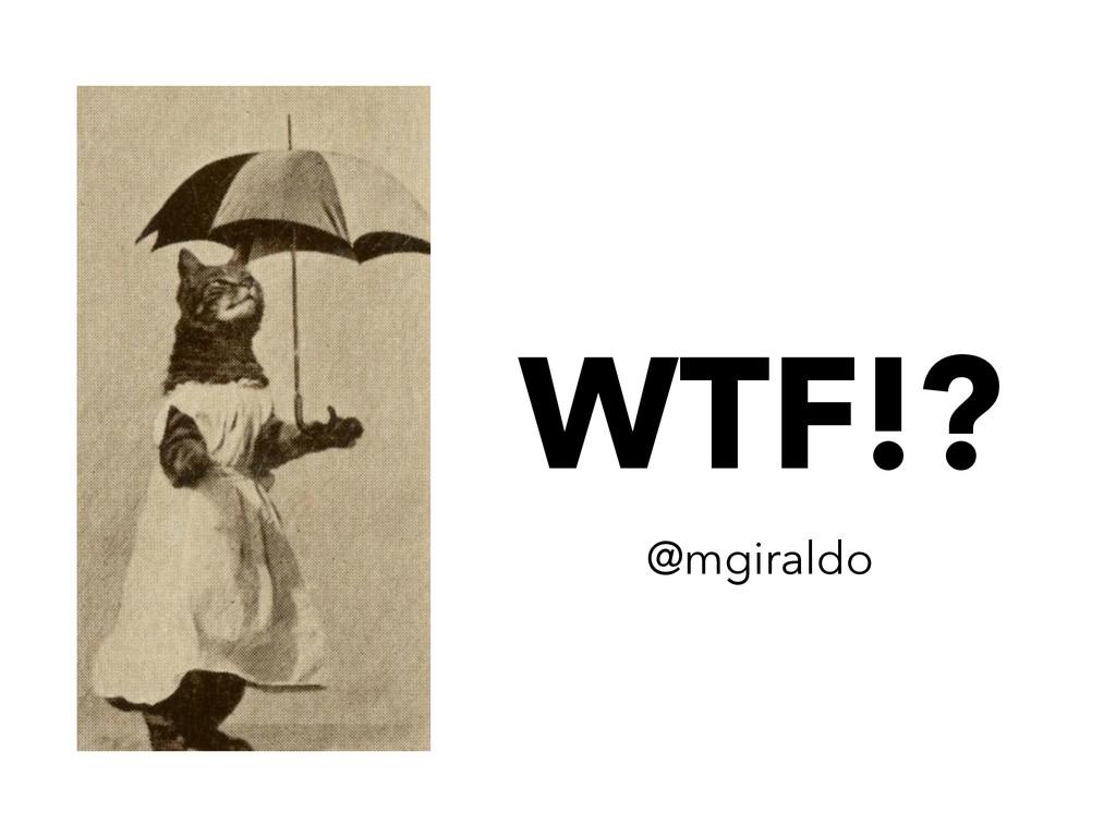 WTF!? @mgiraldo