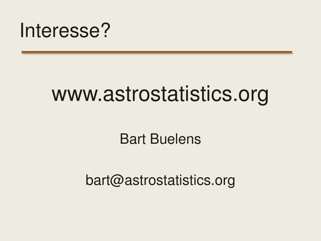 Interesse? www.astrostatistics.org Bart Buelens...