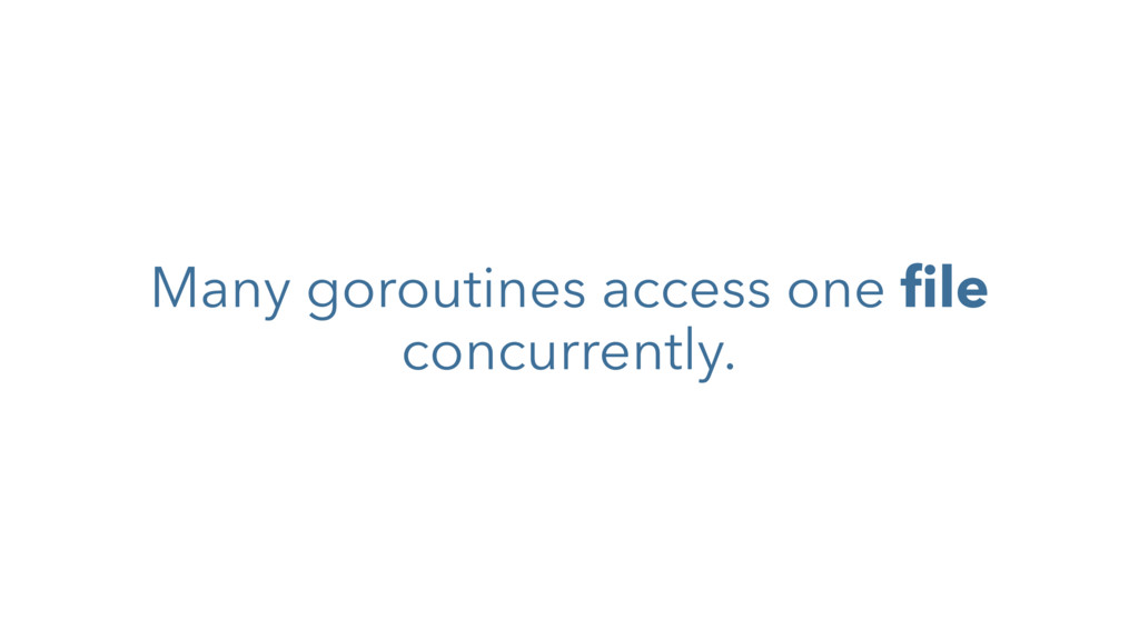 Many goroutines access one file concurrently.