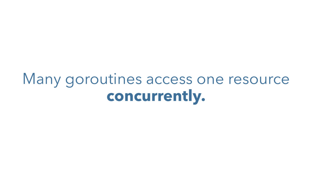 Many goroutines access one resource concurrentl...