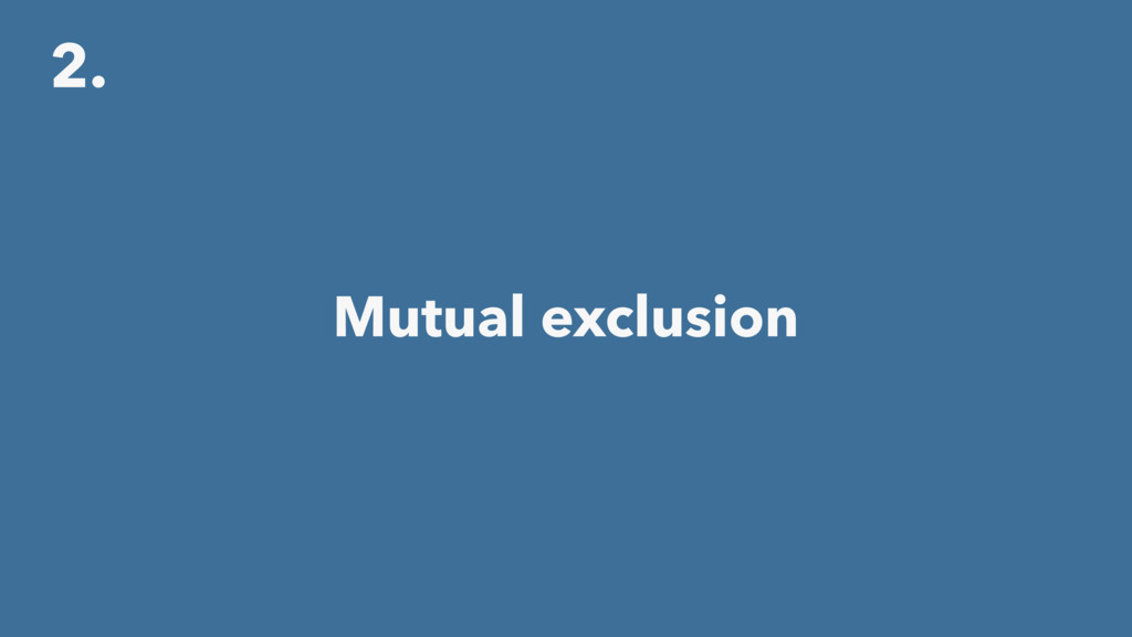 2. Mutual exclusion