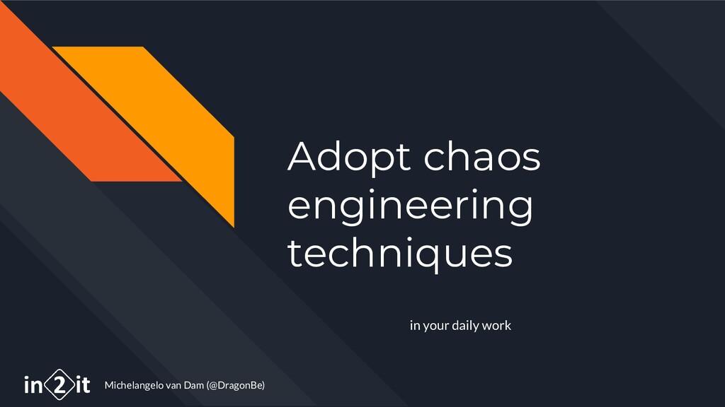 Michelangelo van Dam (@DragonBe) Adopt chaos en...