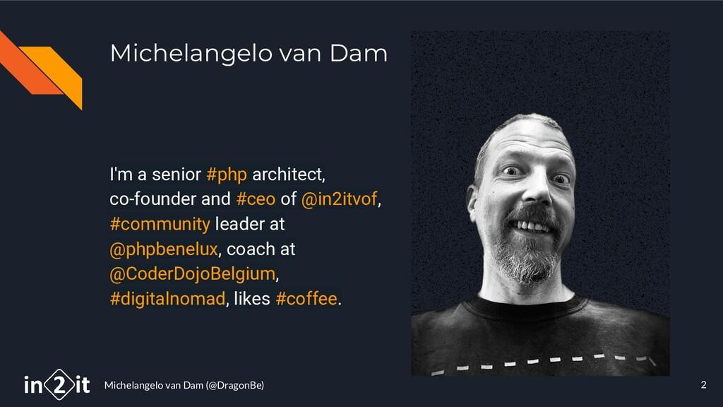 Michelangelo van Dam (@DragonBe) 2 Michelangelo...