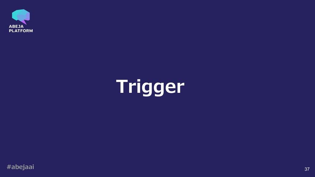 #abejaai 37 Trigger