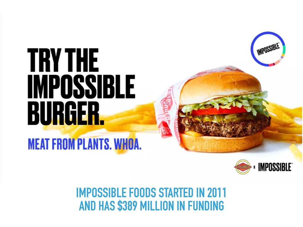 IMPOSSIBLE FOODS STARTED IN 2011  AND HAS $389...