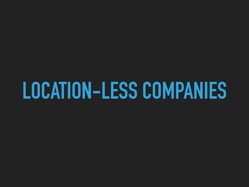 LOCATION-LESS COMPANIES