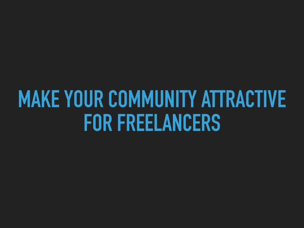 MAKE YOUR COMMUNITY ATTRACTIVE FOR FREELANCERS