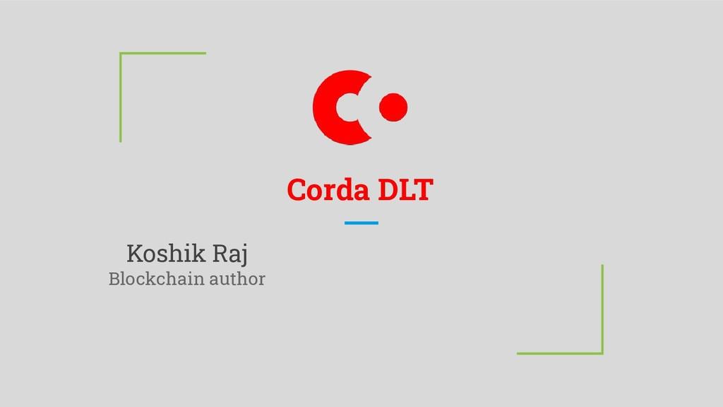 Corda DLT Koshik Raj Blockchain author