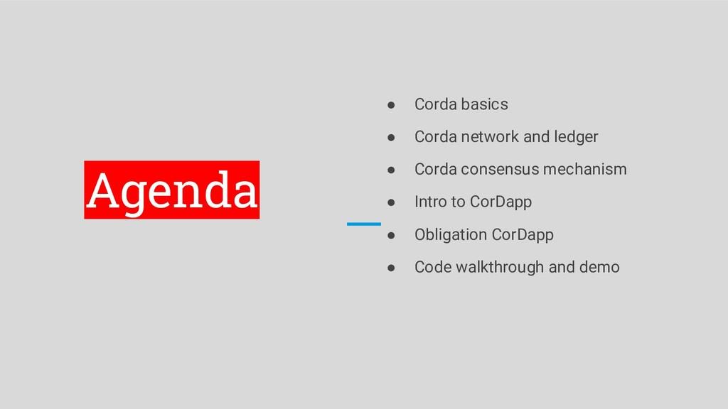 Agenda ● Corda basics ● Corda network and ledge...