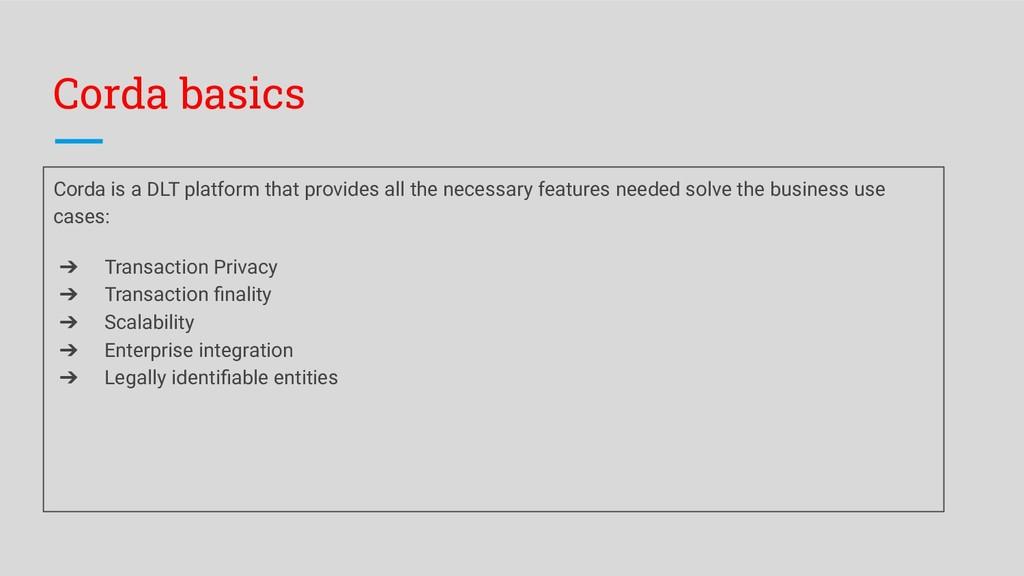 Corda basics Corda is a DLT platform that provi...