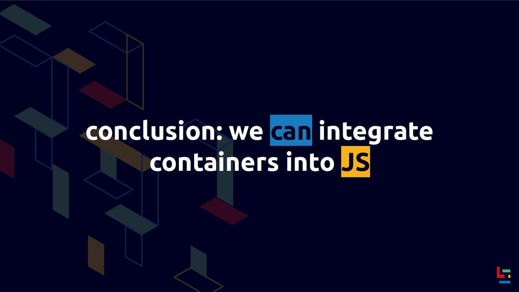 conclusion: we can integrate containers into JS