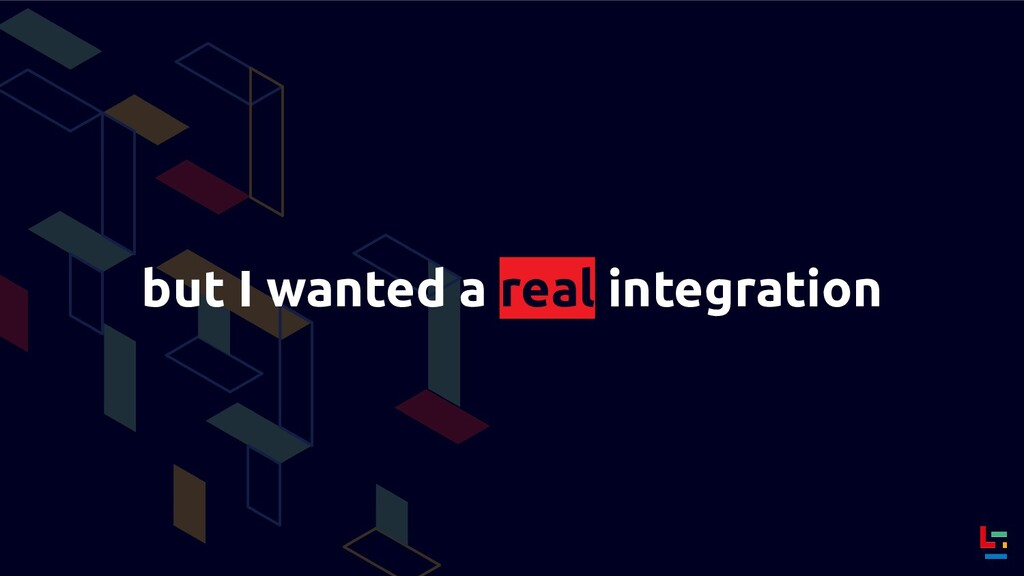 but I wanted a real integration