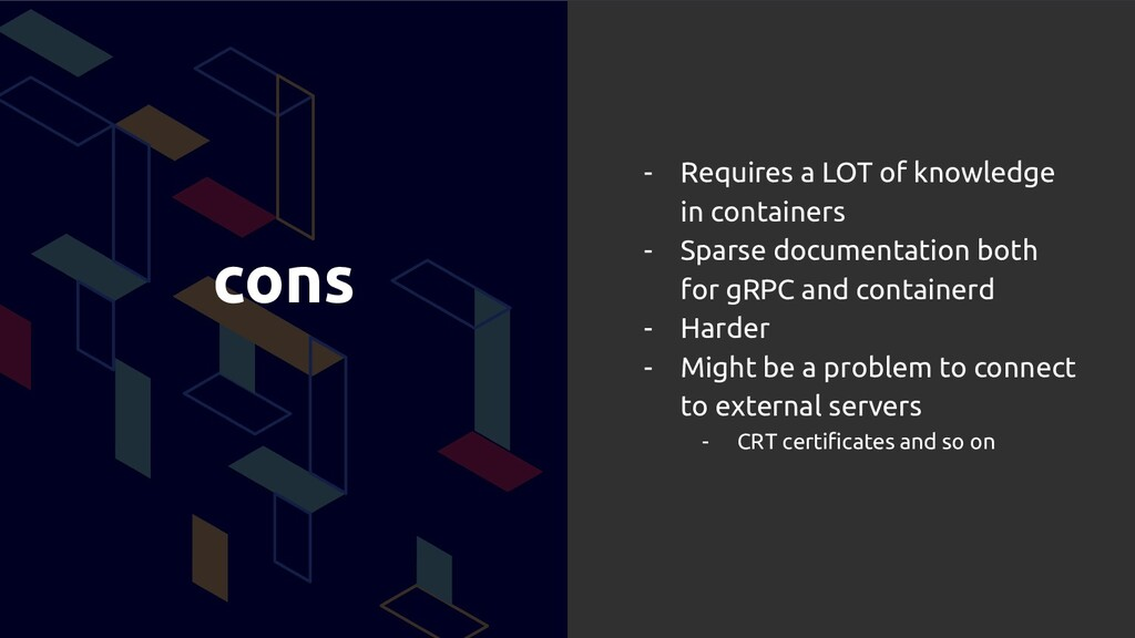 cons - Requires a LOT of knowledge in container...