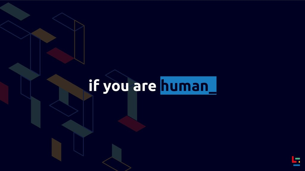 if you are human_