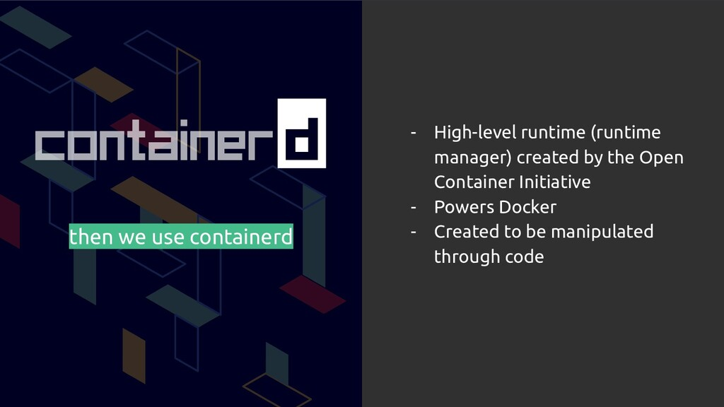 then we use containerd - High-level runtime (ru...