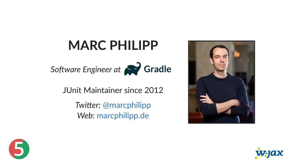 5 MARC PHILIPP So ware Engineer at JUnit Mainta...