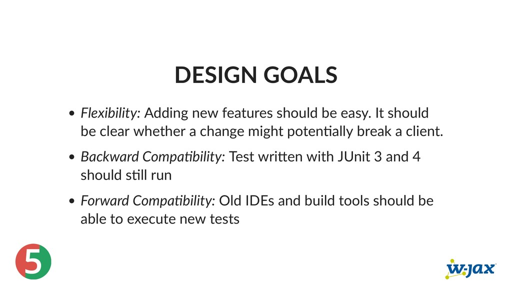 5 DESIGN GOALS Flexibility: Adding new features...